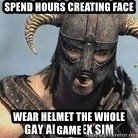 Skyrim Meme Generator - Spend hours creating face wear helmet the whole game