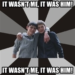 Typical Brothers - IT WASN'T ME, IT WAS HIM! IT WASN'T ME, IT WAS HIM!