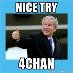 Bush thumbs up - Nice Try 4chan