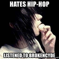 Typical-Emo - hates hip-hop listened to brokencyde