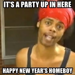 Antoine Dodson - It's A Party Up In Here  Happy New Year's HOMEBOY