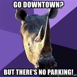 Sexually Oblivious Rhino - go downtown? but there's no parking!