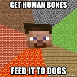Minecraft Guy - get human bones feed it to dogs