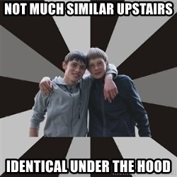 Typical Brothers - not much similar upstairs identical under the hood