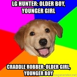 Advice Dog - LG HUNTER: OLDER BOY, YOUNGer GIrl CRADDLE ROBBER: OLDER GIRL, YOunger BOy