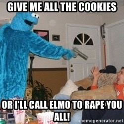 Bad Ass Cookie Monster - GIVE ME ALL THE COOKIES OR I'LL CALL ELMO TO RAPE YOU ALL!