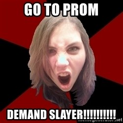 Raging Metal Chick - go to prom demand slayer!!!!!!!!!!