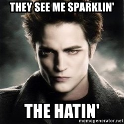 Edward Cullen - THEY SEE ME sparklin' THE HATIN'