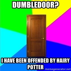 a door - Dumbledoor? i have been offended by hairy potter