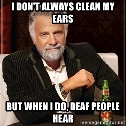 Dos Equis Guy gives advice - i don't always clean my ears but when i do, deaf people hear