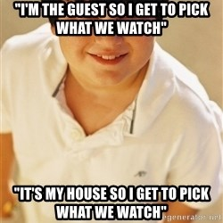 """Annoying Childhood Friend - """"I'M THE GUEST SO I GET TO PICK WHAT WE WATCH"""" """"IT'S MY HOUSE SO I GET TO PICK WHAT WE WATCH"""""""