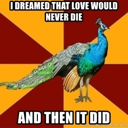 Thespian Peacock - I dreamed that love would never die And then it did