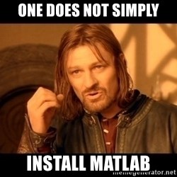 Lord Of The Rings Boromir One Does Not Simply Mordor - one does not simply install matlab