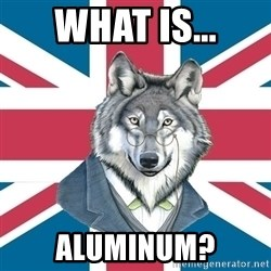 Sir Courage Wolf Esquire - What is... Aluminum?