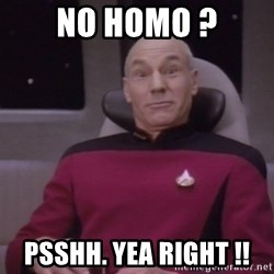 horny captain picard - No Homo ? Psshh. Yea Right !!