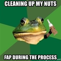 Foul Bachelor Frog (Alcoholic Anon) - cleaning up my nuts  fap during the process