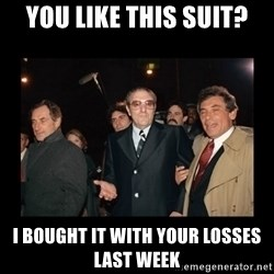 Misunderstood Italian Americans  - you like this suit? I bought it with your losses last week