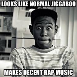 Tyler the Creator - Looks like normal jiggaboo Makes decent rap music