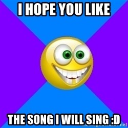 Very Optimistic Smile - I hope you like The song i will sing :D