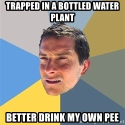 Bear Grylls - Trapped in a bottled water plant Better drink my own pee