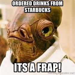Its A Trap - ordered drinks from starbucks its a frap!