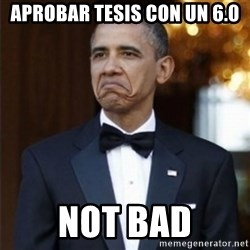 Not Bad Obama - aprobar tesis con un 6.0 not bad