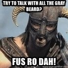 Skyrim Meme Generator - try to talk with all the gray beard? fus ro dah!