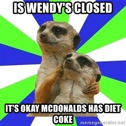 typically_we - is wendy's closed it's okay mcdonalds has diet coke