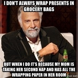 Dos Equis Guy gives advice - I don't always wrap presents in grocery bags But when I do it's because my mom is taking her second nap and has all the wrapping paper in her room