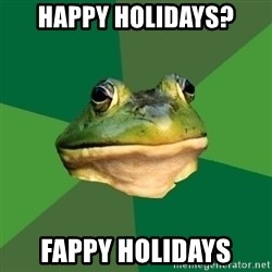 Foul Bachelor Frog - Happy Holidays? Fappy Holidays