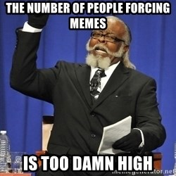 Jimmy Mcmillan - The Number of people Forcing Memes Is too damn high