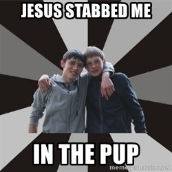 Typical Brothers - jesus stabbed me in the pup