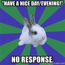 "Restaurant Rabbit - ""Have a nice day/Evening!"" No response."