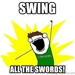 ALL THE THINGS TOBY - SWING ALL THE SWORDS!