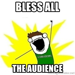 ALL THE THINGS TOBY - bless all the audience
