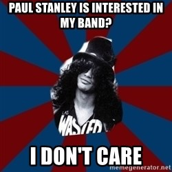 slashthememe - paul stanley is interested in my band? i don't care