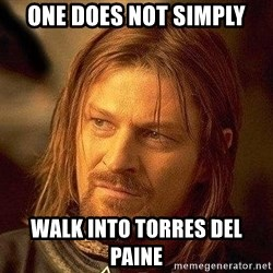 Boromir - one does not simply walk into torres del paine