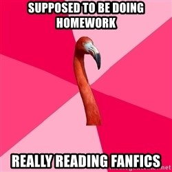 Fanfic Flamingo - Supposed to be doing homework Really reading fanfics