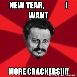 Trotsky Want More Crackers - New Year,              I want more crackers!!!!