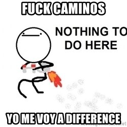 Nothing To Do Here (Draw) - fuck caminos yo me voy a difference