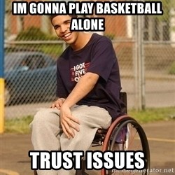 Drake Wheelchair - im gonna play basketball alone Trust issues