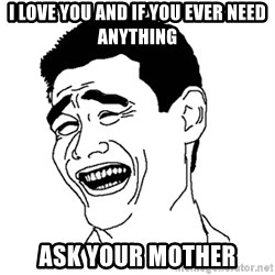 Asian Troll Face - I love you and if you ever need anything ASK YOUR MOTHER
