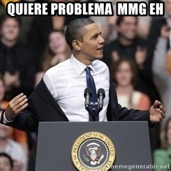 obama come at me bro - quiere problema  mmg eh