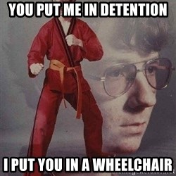 Karate Kyle - you put me in detention i put you in a wheelchair