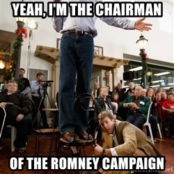 Romney Chairholder Guy - Yeah, i'm the chairman of the romney campaign