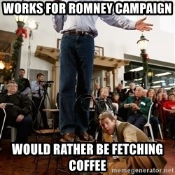 Romney Chairholder Guy - works for romney campaign would rather be fetching coffee