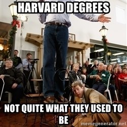 Romney Chairholder Guy - harvard degrees not quite what they used to be
