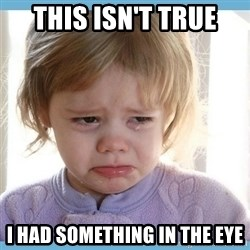 crying kid - This isn't true I had something in the eye
