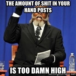 Rent is too dam high - the amount of shit in your hand posts is too damn high