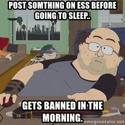 Ozzfag - POST sOMTHING ON ESS before going to sleep.. gets banned in the morning.